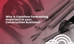why cash flow forecasting is important to construction business